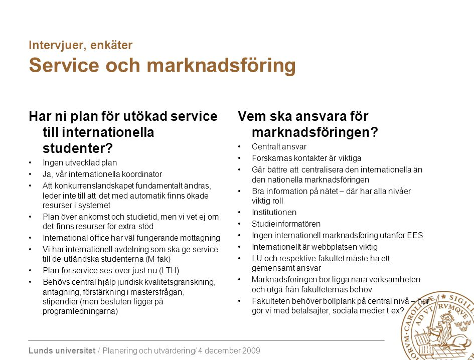 Lunds universitet / Planering och utvärdering/ 4 december 2009 Intervjuer, enkäter Service och marknadsföring Har ni plan för utökad service till inte