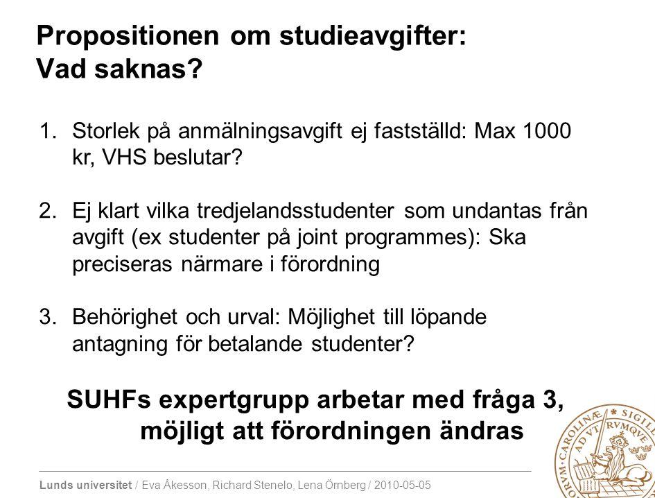 Lunds universitet / Eva Åkesson, Richard Stenelo, Lena Örnberg / 2010-05-05 Propositionen om studieavgifter: Vad saknas.