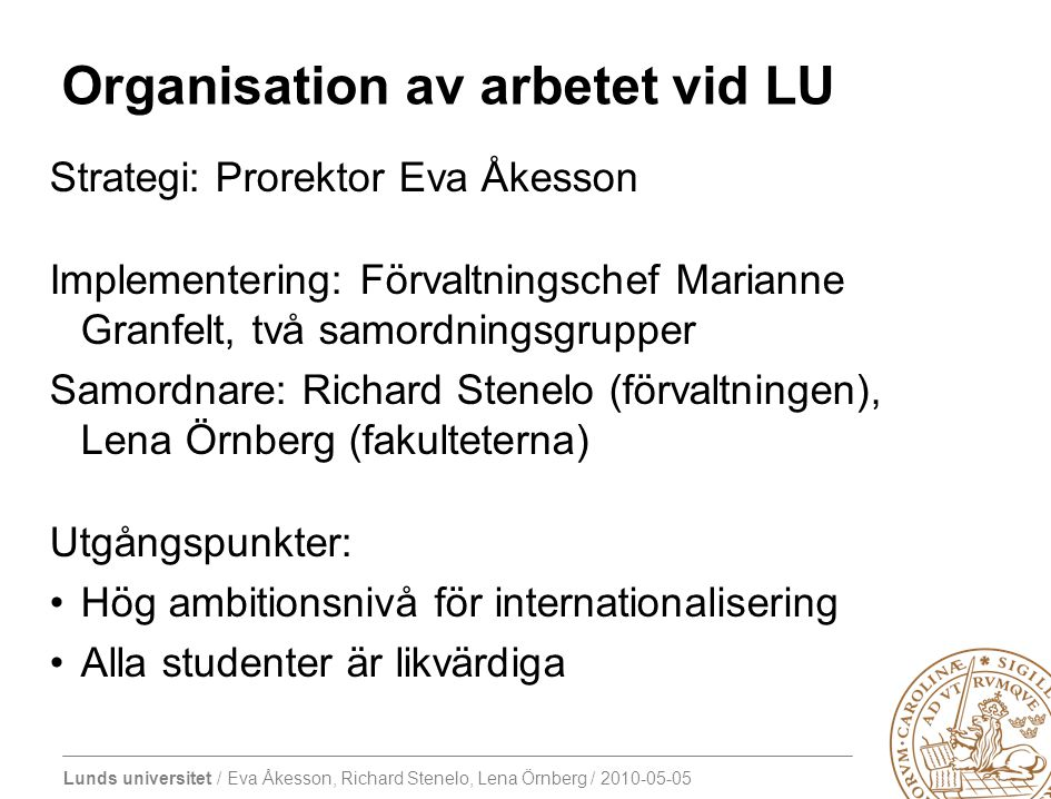 Lunds universitet / Eva Åkesson, Richard Stenelo, Lena Örnberg / 2010-05-05 Pågående arbete: Lunds universitets varumärke Samordningsgrupp tillsatt – Vilket är Lunds universitets recruitment brand .