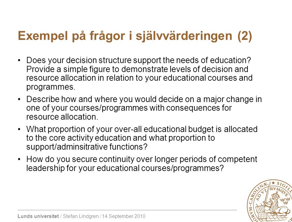 Lunds universitet / Stefan Lindgren / 14 September 2010 Exempel på frågor i självvärderingen (2) Does your decision structure support the needs of edu
