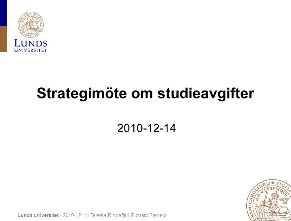 Lunds universitet / 2010-12-14/ Teresia Rindefjäll, Richard Stenelo Strategimöte om studieavgifter 2010-12-14