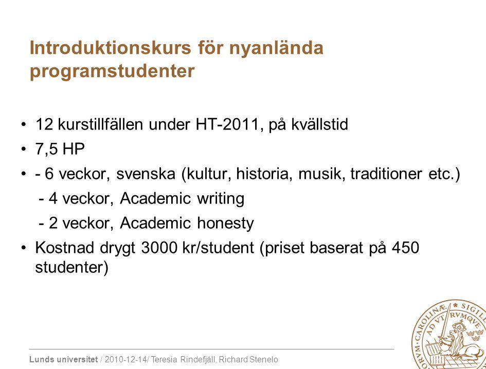 Lunds universitet / 2010-12-14/ Teresia Rindefjäll, Richard Stenelo 12 kurstillfällen under HT-2011, på kvällstid 7,5 HP - 6 veckor, svenska (kultur,
