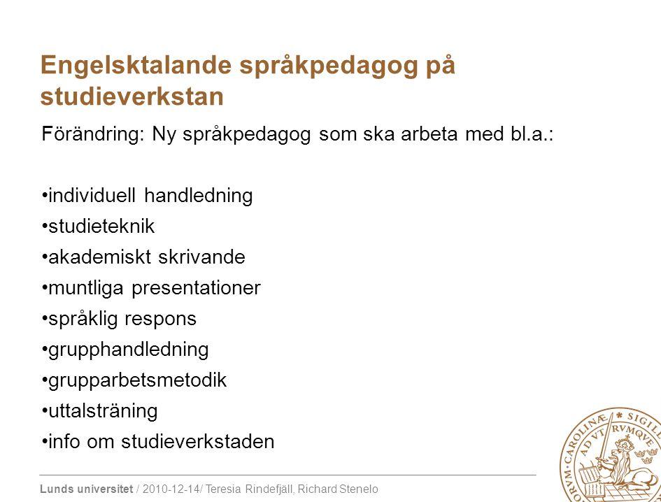 Lunds universitet / 2010-12-14/ Teresia Rindefjäll, Richard Stenelo Förändring: Ny språkpedagog som ska arbeta med bl.a.: individuell handledning stud