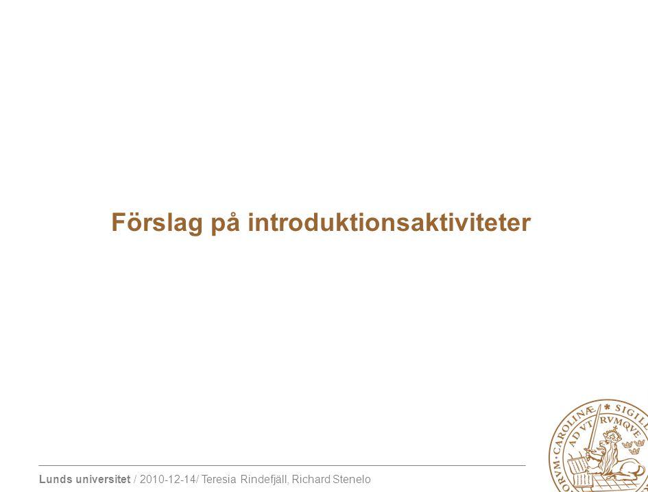 Lunds universitet / 2010-12-14/ Teresia Rindefjäll, Richard Stenelo Förslag på introduktionsaktiviteter