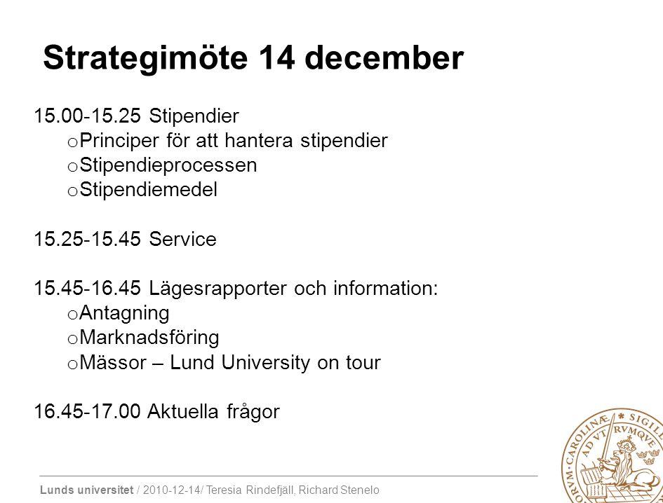 Lunds universitet / 2010-12-14/ Teresia Rindefjäll, Richard Stenelo Strategimöte 14 december 15.00-15.25 Stipendier o Principer för att hantera stipen