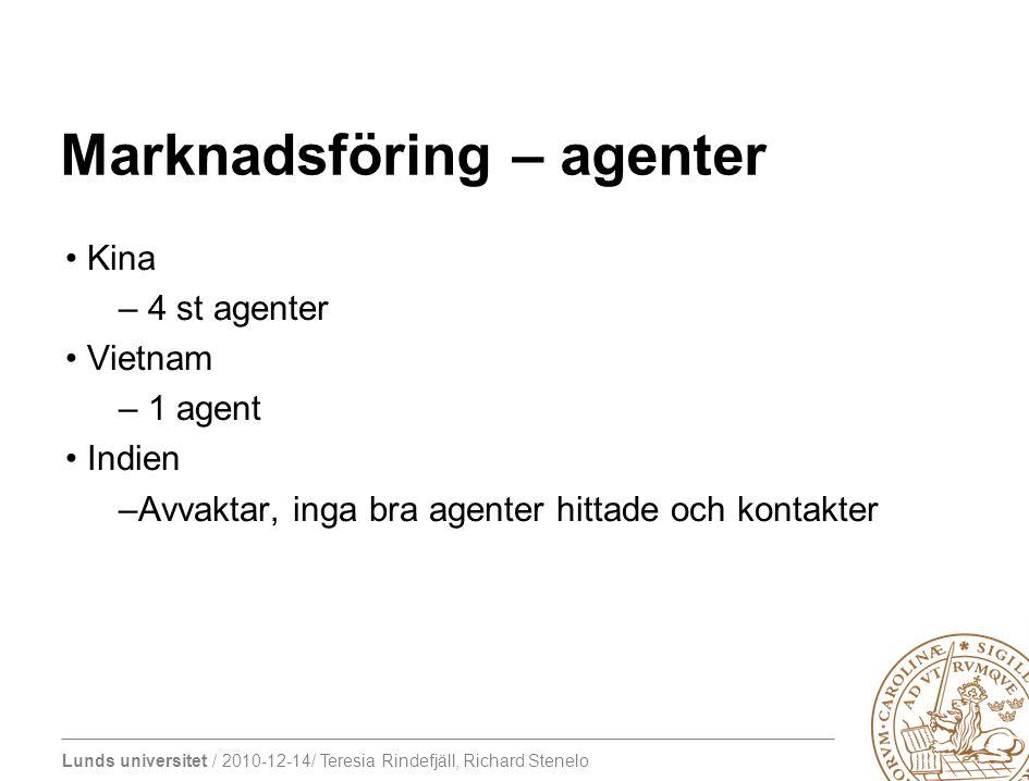 Lunds universitet / 2010-12-14/ Teresia Rindefjäll, Richard Stenelo Marknadsföring – agenter Kina – 4 st agenter Vietnam – 1 agent Indien –Avvaktar, i