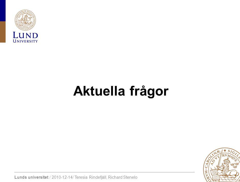 Lunds universitet / 2010-12-14/ Teresia Rindefjäll, Richard Stenelo Aktuella frågor