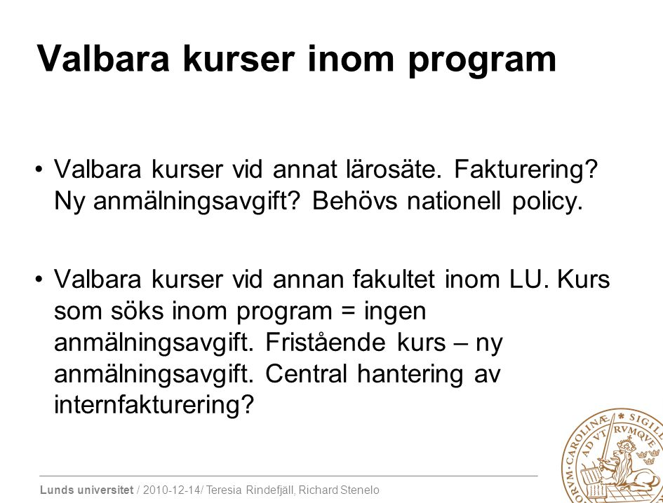 Lunds universitet / 2010-12-14/ Teresia Rindefjäll, Richard Stenelo Valbara kurser inom program Valbara kurser vid annat lärosäte. Fakturering? Ny anm