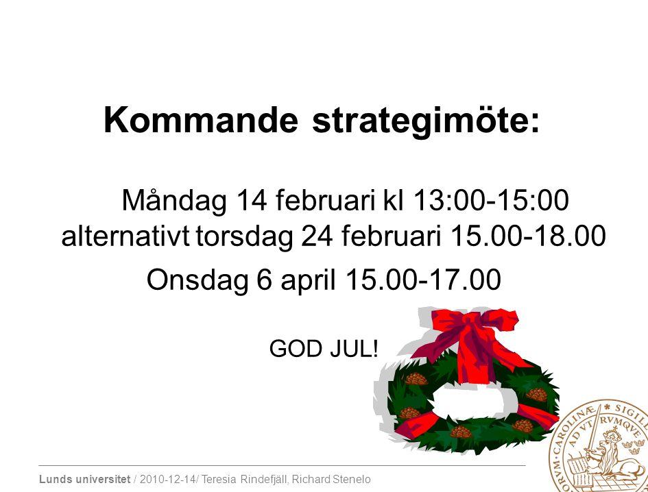 Lunds universitet / 2010-12-14/ Teresia Rindefjäll, Richard Stenelo Kommande strategimöte: Måndag 14 februari kl 13:00-15:00 alternativt torsdag 24 fe