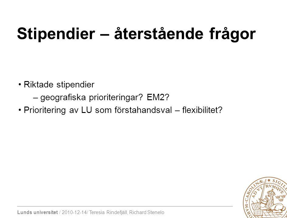Lunds universitet / 2010-12-14/ Teresia Rindefjäll, Richard Stenelo Stipendier – återstående frågor Riktade stipendier – geografiska prioriteringar? E