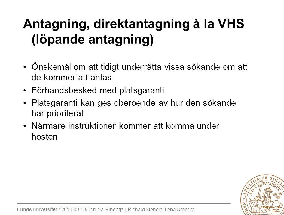 Lunds universitet / 2010-09-10/ Teresia Rindefjäll, Richard Stenelo, Lena Örnberg Antagning, direktantagning à la VHS (löpande antagning) Önskemål om