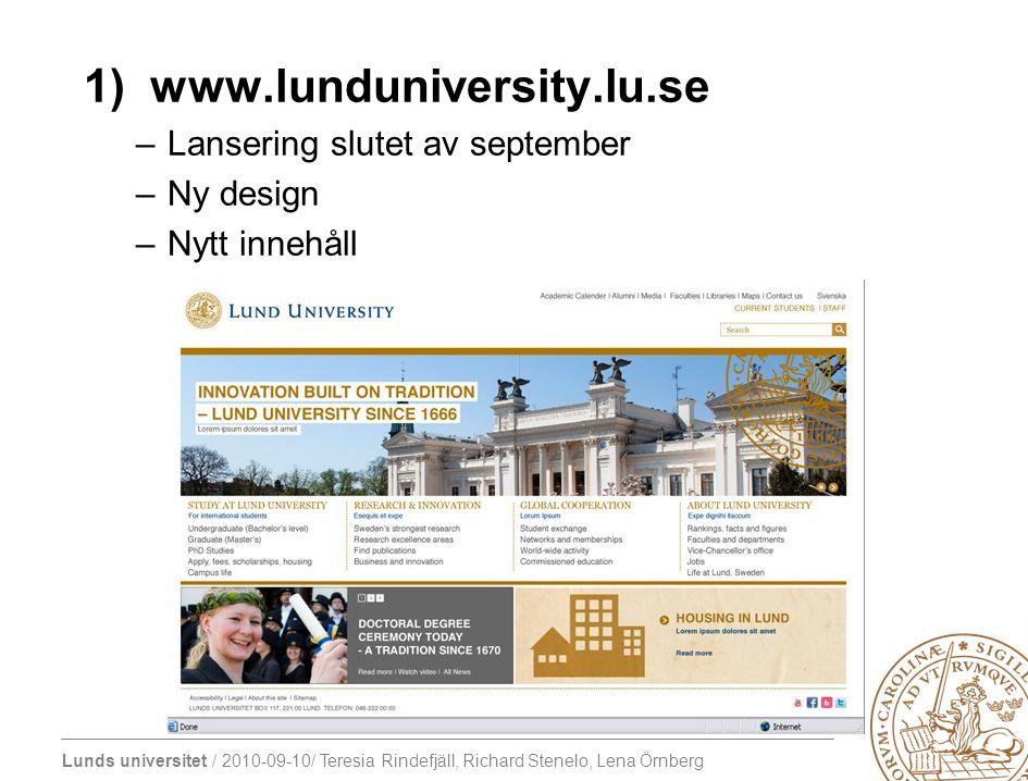 Lunds universitet / 2010-09-10/ Teresia Rindefjäll, Richard Stenelo, Lena Örnberg 1) www.lunduniversity.lu.se –Lansering slutet av september –Ny desig