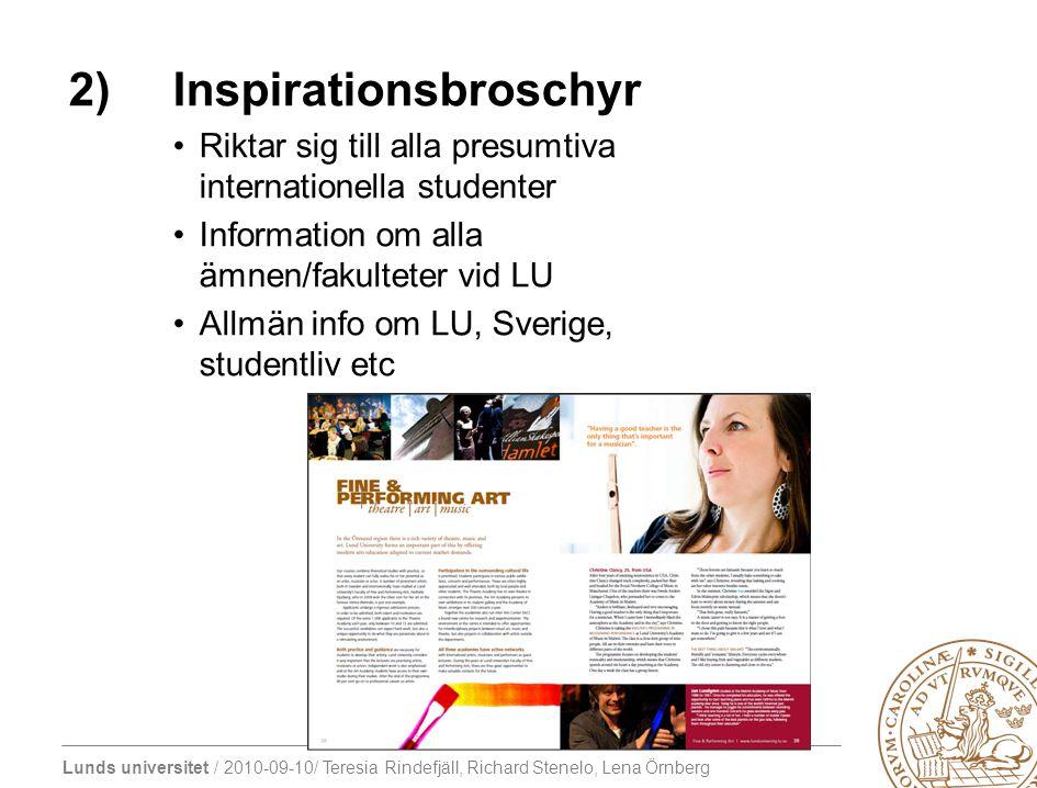Lunds universitet / 2010-09-10/ Teresia Rindefjäll, Richard Stenelo, Lena Örnberg 2)Inspirationsbroschyr Riktar sig till alla presumtiva internationel