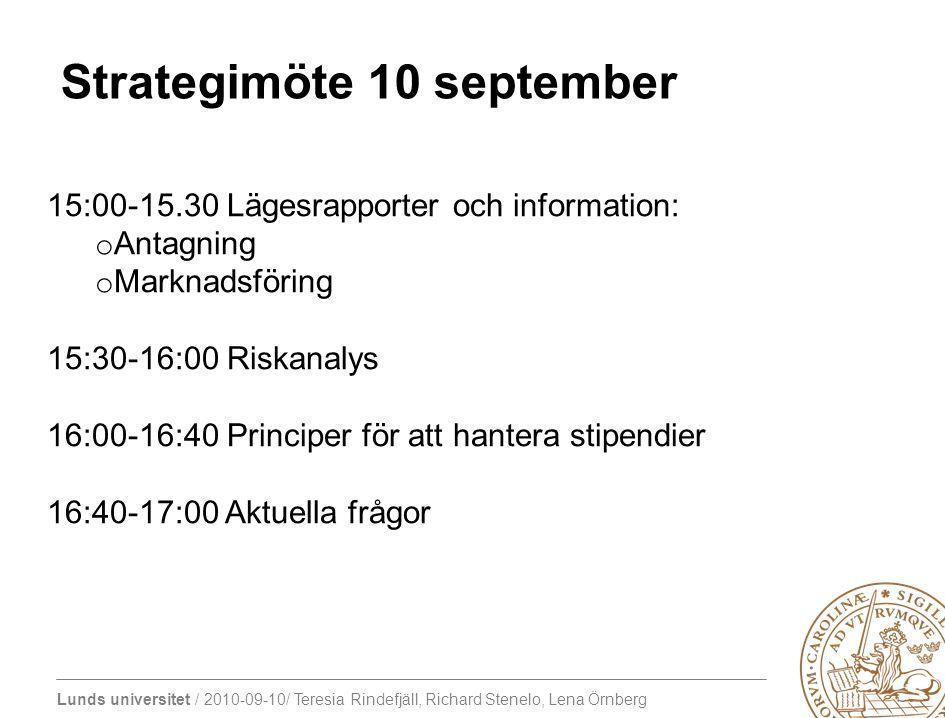 Lunds universitet / 2010-09-10/ Teresia Rindefjäll, Richard Stenelo, Lena Örnberg Strategimöte 10 september 15:00-15.30 Lägesrapporter och information