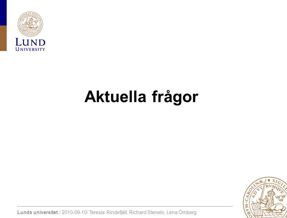Lunds universitet / 2010-09-10/ Teresia Rindefjäll, Richard Stenelo, Lena Örnberg Aktuella frågor