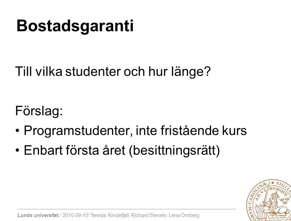 Lunds universitet / 2010-09-10/ Teresia Rindefjäll, Richard Stenelo, Lena Örnberg Bostadsgaranti Till vilka studenter och hur länge? Förslag: Programs
