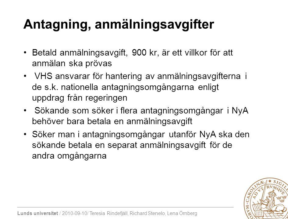 Lunds universitet / 2010-09-10/ Teresia Rindefjäll, Richard Stenelo, Lena Örnberg Antagning, anmälningsavgifter Betald anmälningsavgift, 900 kr, är et