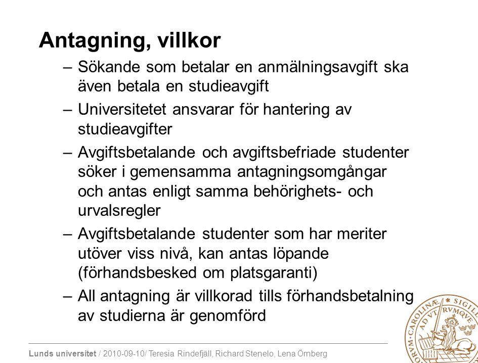 Lunds universitet / 2010-09-10/ Teresia Rindefjäll, Richard Stenelo, Lena Örnberg Antagning, villkor –Sökande som betalar en anmälningsavgift ska även