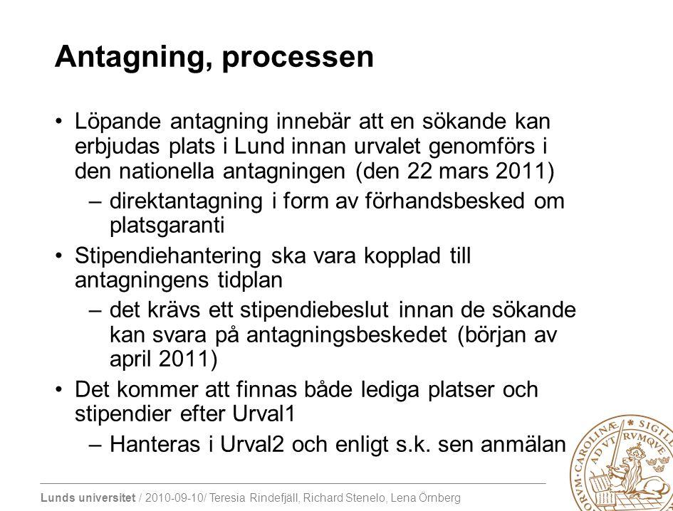 Lunds universitet / 2010-09-10/ Teresia Rindefjäll, Richard Stenelo, Lena Örnberg Antagning, processen Löpande antagning innebär att en sökande kan er