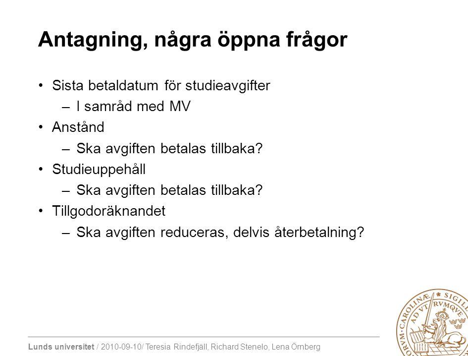 Lunds universitet / 2010-09-10/ Teresia Rindefjäll, Richard Stenelo, Lena Örnberg Antagning, några öppna frågor Sista betaldatum för studieavgifter –I