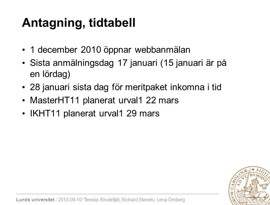 Lunds universitet / 2010-09-10/ Teresia Rindefjäll, Richard Stenelo, Lena Örnberg Antagning, tidtabell 1 december 2010 öppnar webbanmälan Sista anmäln