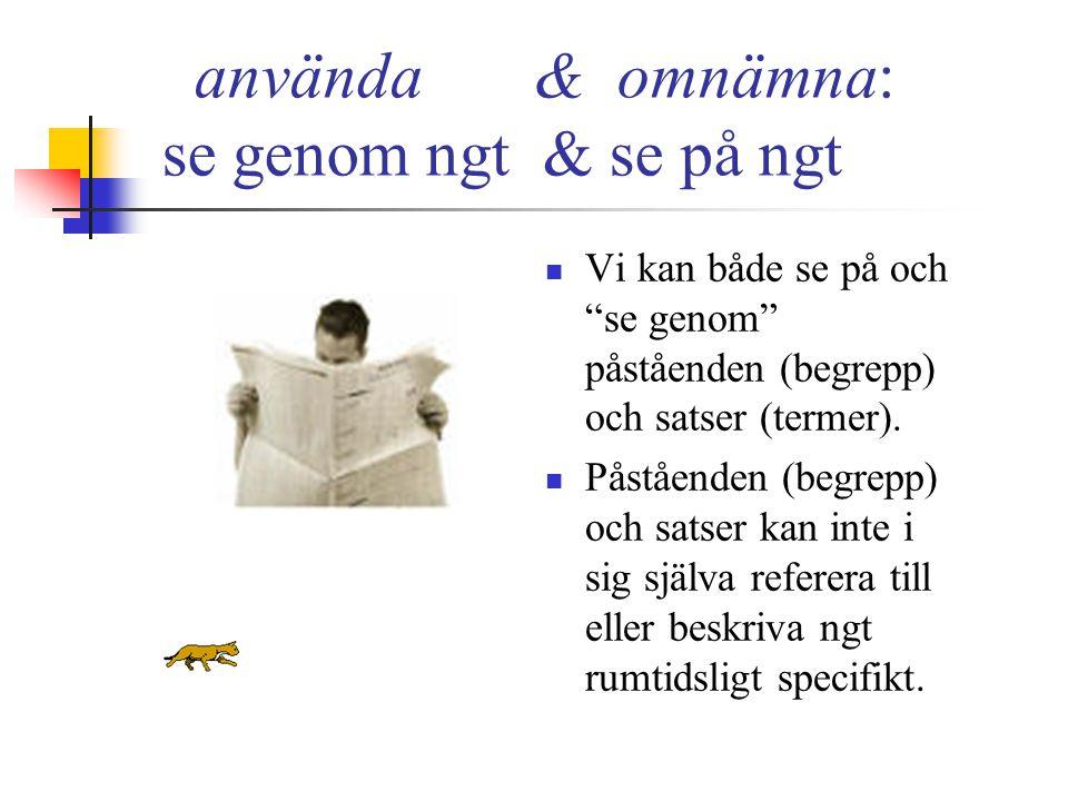 Ting, fiktioner och begrepp Semantisk distinktion mellan att använda och omnämna begrepp (och termer).