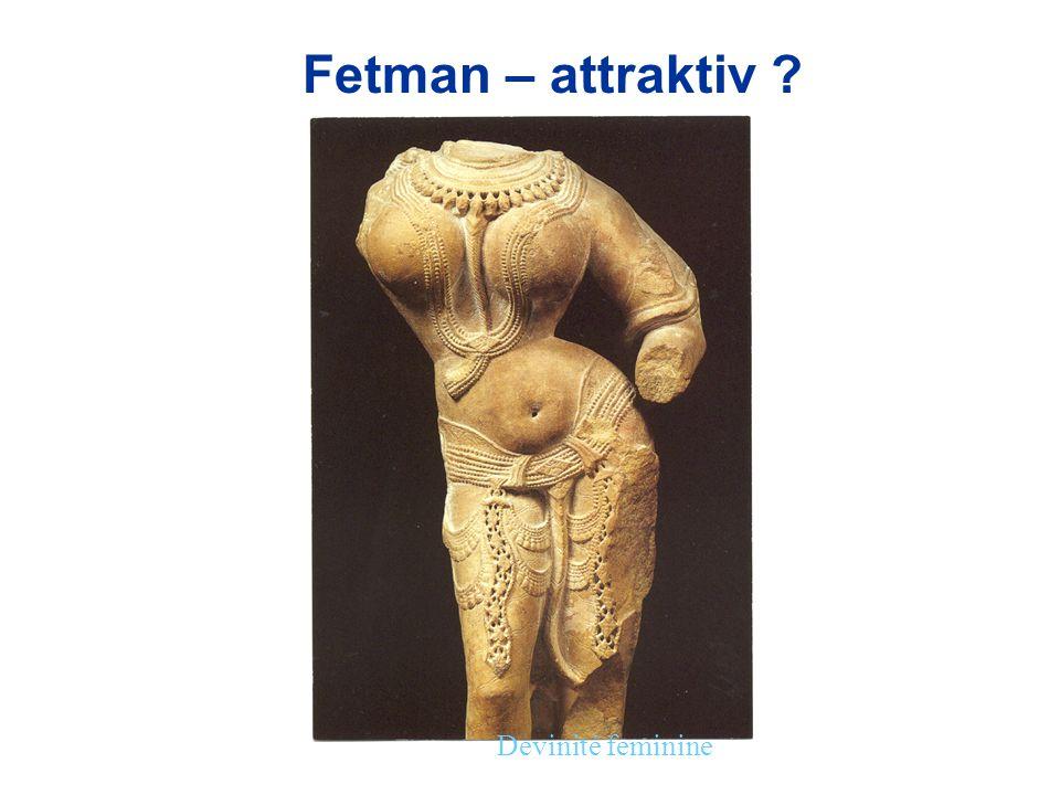 Devinité feminine Fetman – attraktiv ?