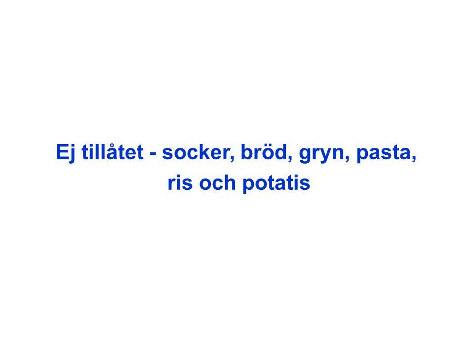 Ej tillåtet - socker, bröd, gryn, pasta, ris och potatis