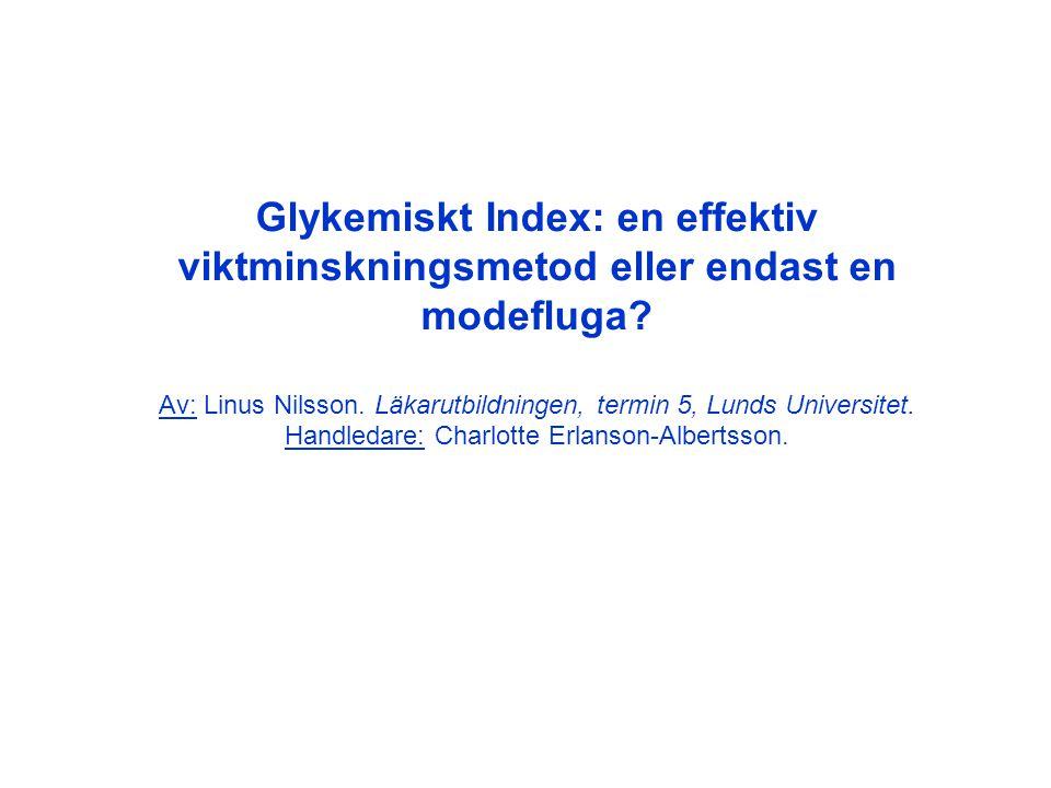 Glykemiskt Index: en effektiv viktminskningsmetod eller endast en modefluga? Av: Linus Nilsson. Läkarutbildningen, termin 5, Lunds Universitet. Handle