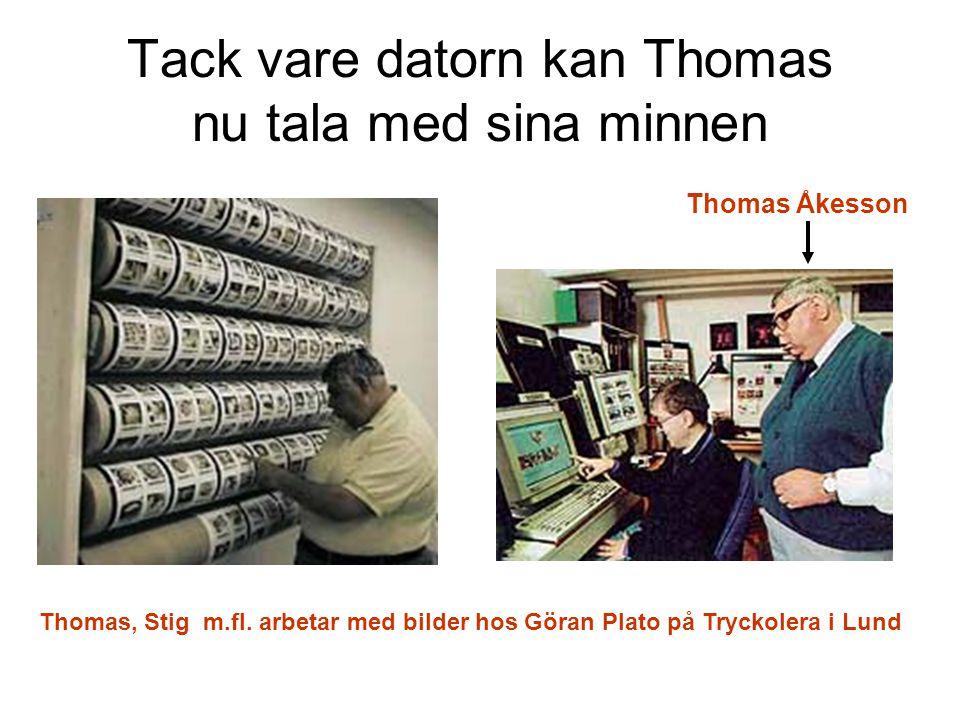 Tack vare datorn kan Thomas nu tala med sina minnen Thomas Åkesson Thomas, Stig m.fl. arbetar med bilder hos Göran Plato på Tryckolera i Lund