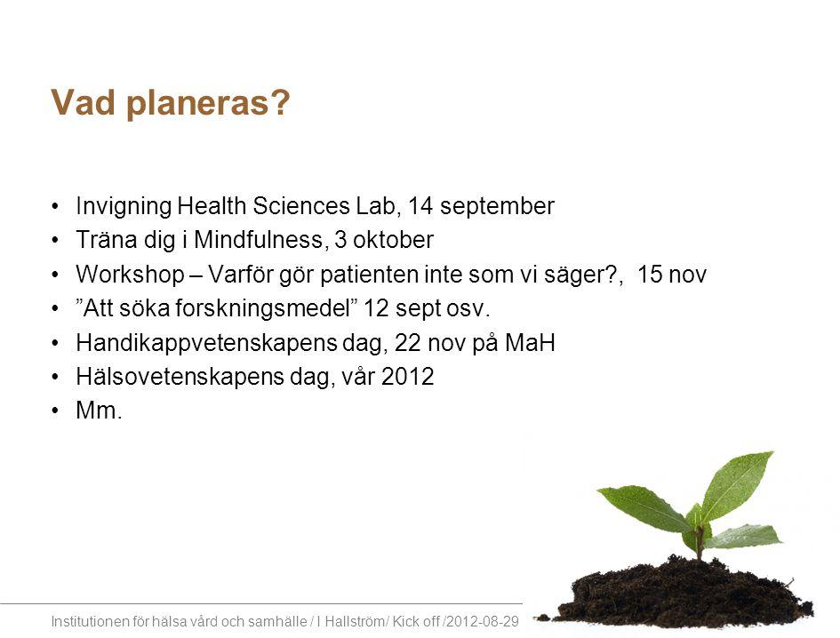 Institutionen för hälsa vård och samhälle / I Hallström/ Kick off /2012-08-29 Vad planeras? Invigning Health Sciences Lab, 14 september Träna dig i Mi