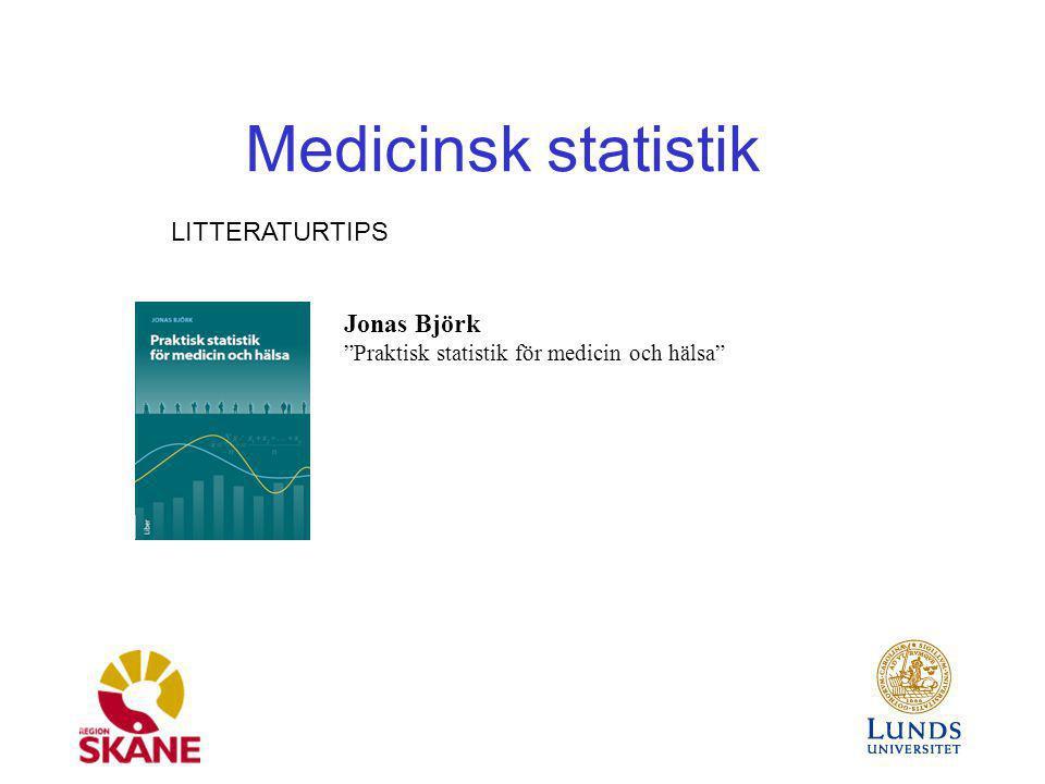 """Medicinsk statistik LITTERATURTIPS Jonas Björk """"Praktisk statistik för medicin och hälsa"""""""