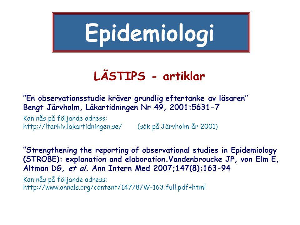 """Epidemiologi LÄSTIPS - artiklar """"En observationsstudie kräver grundlig eftertanke av läsaren"""" Bengt Järvholm, Läkartidningen Nr 49, 2001:5631-7 Kan nå"""