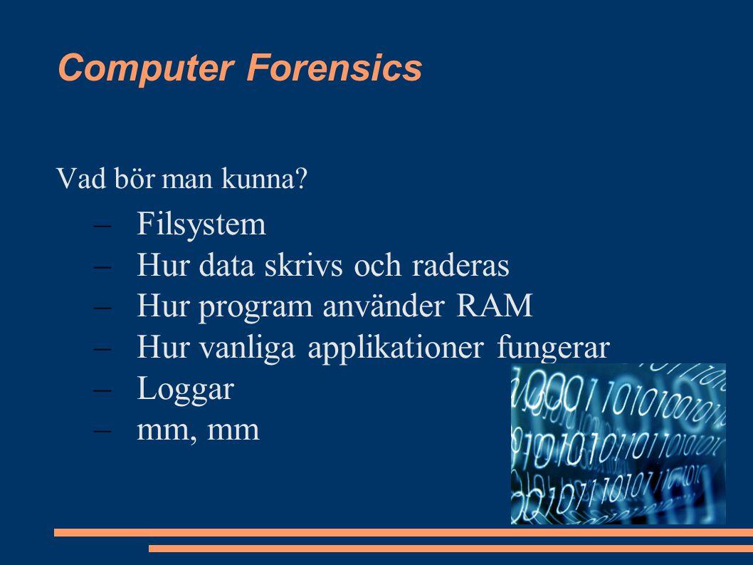Computer Forensics Vad bör man kunna.
