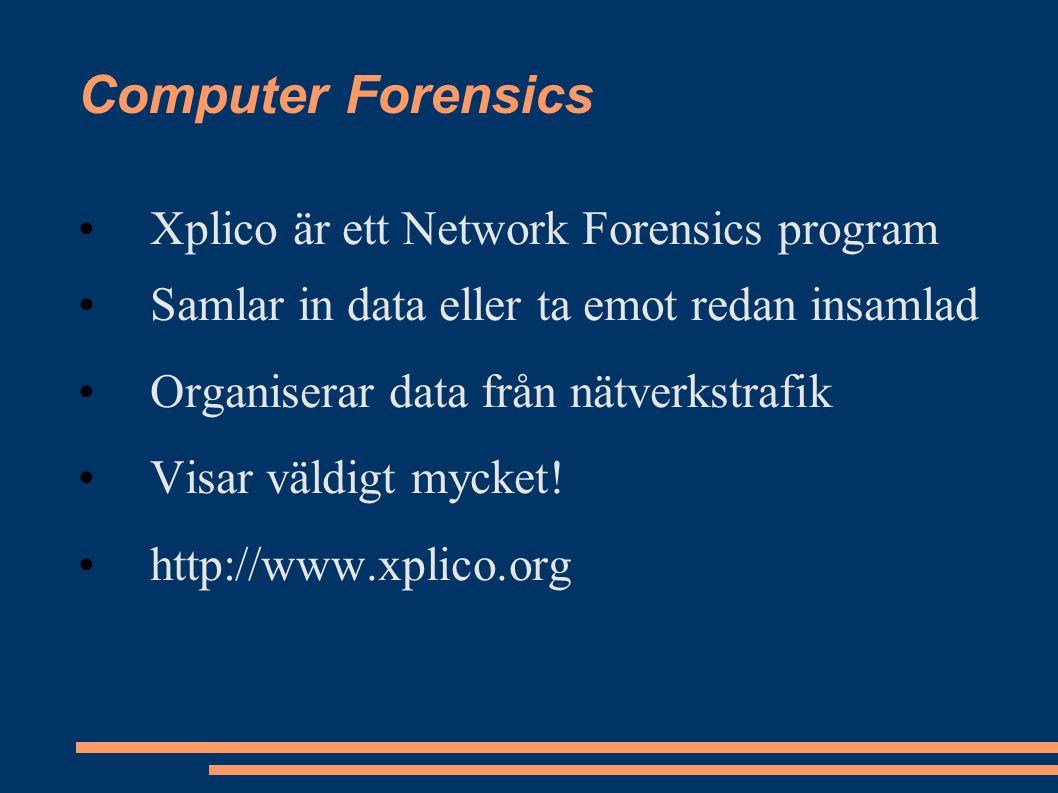Computer Forensics Xplico är ett Network Forensics program Samlar in data eller ta emot redan insamlad Organiserar data från nätverkstrafik Visar väldigt mycket.
