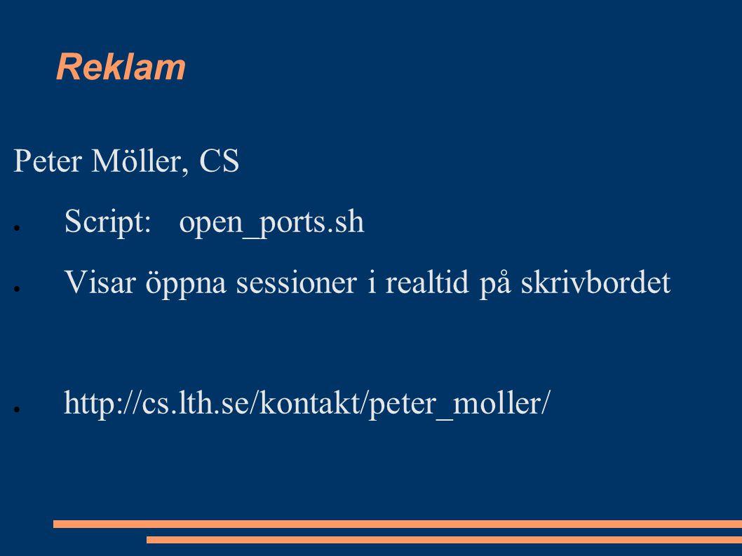 Reklam Peter Möller, CS  Script: open_ports.sh  Visar öppna sessioner i realtid på skrivbordet  http://cs.lth.se/kontakt/peter_moller/