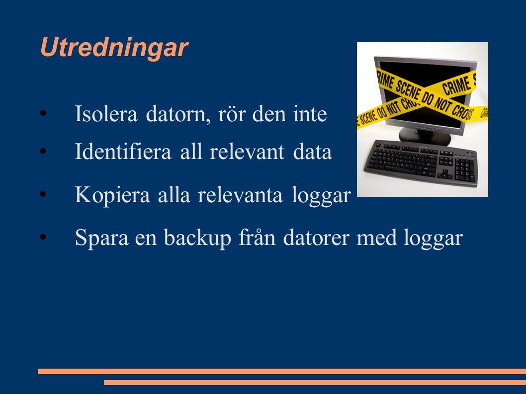 Utredningar Isolera datorn, rör den inte Identifiera all relevant data Kopiera alla relevanta loggar Spara en backup från datorer med loggar