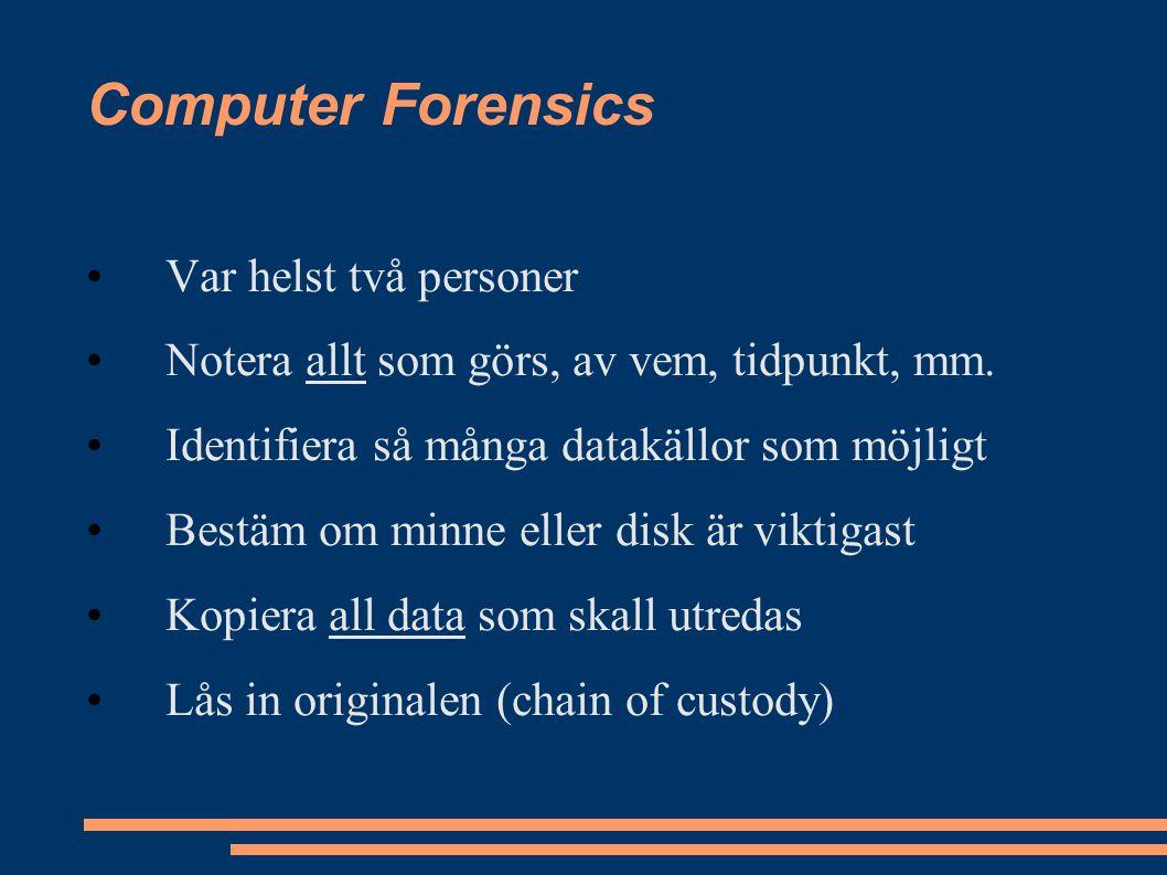 Computer Forensics Var helst två personer Notera allt som görs, av vem, tidpunkt, mm.