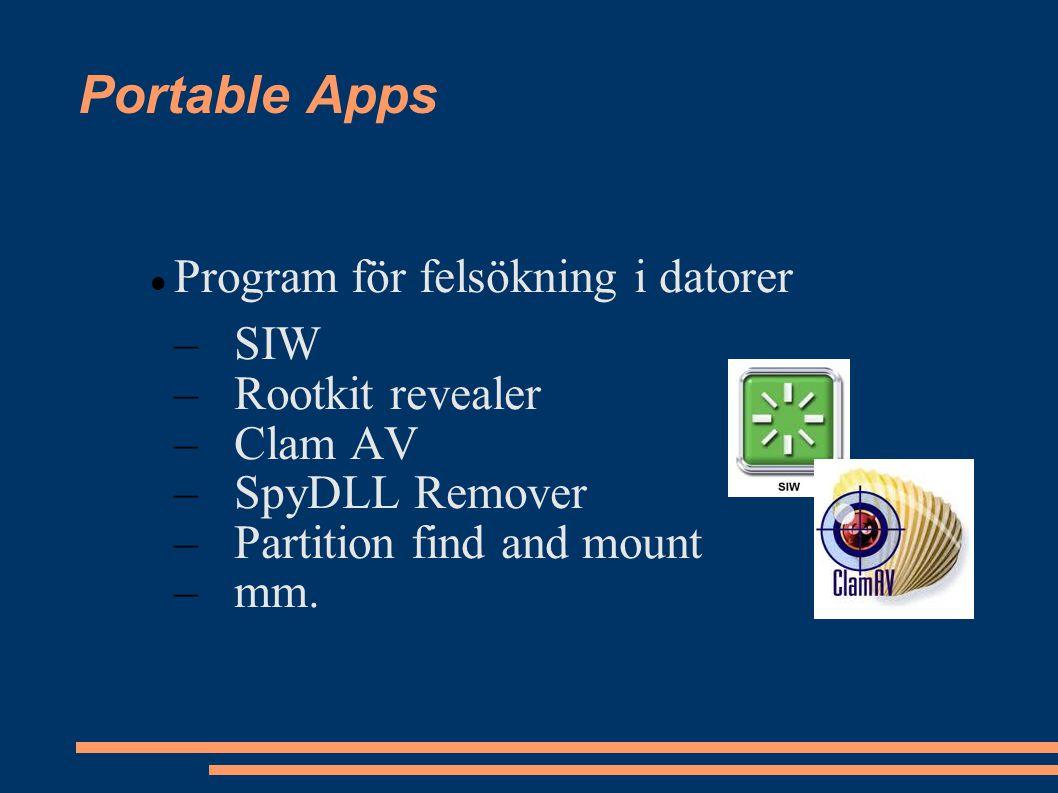 Portable Apps Program för felsökning i datorer –SIW –Rootkit revealer –Clam AV –SpyDLL Remover –Partition find and mount –mm.