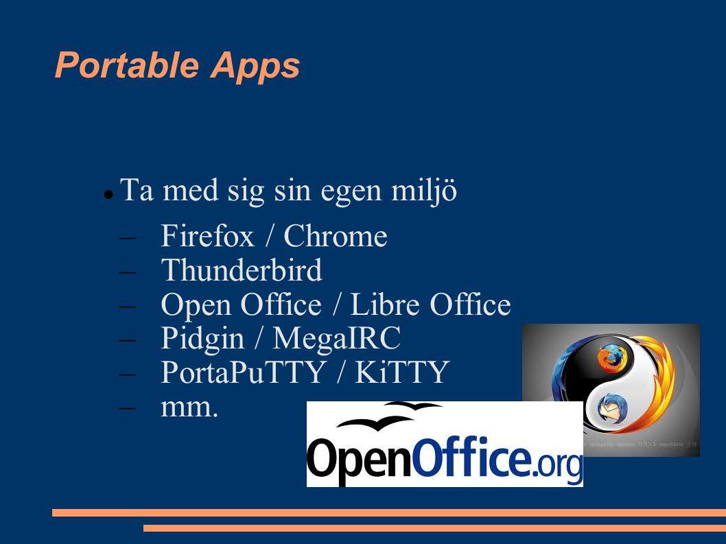 Portable Apps Ta med sig sin egen miljö –Firefox / Chrome –Thunderbird –Open Office / Libre Office –Pidgin / MegaIRC –PortaPuTTY / KiTTY –mm.