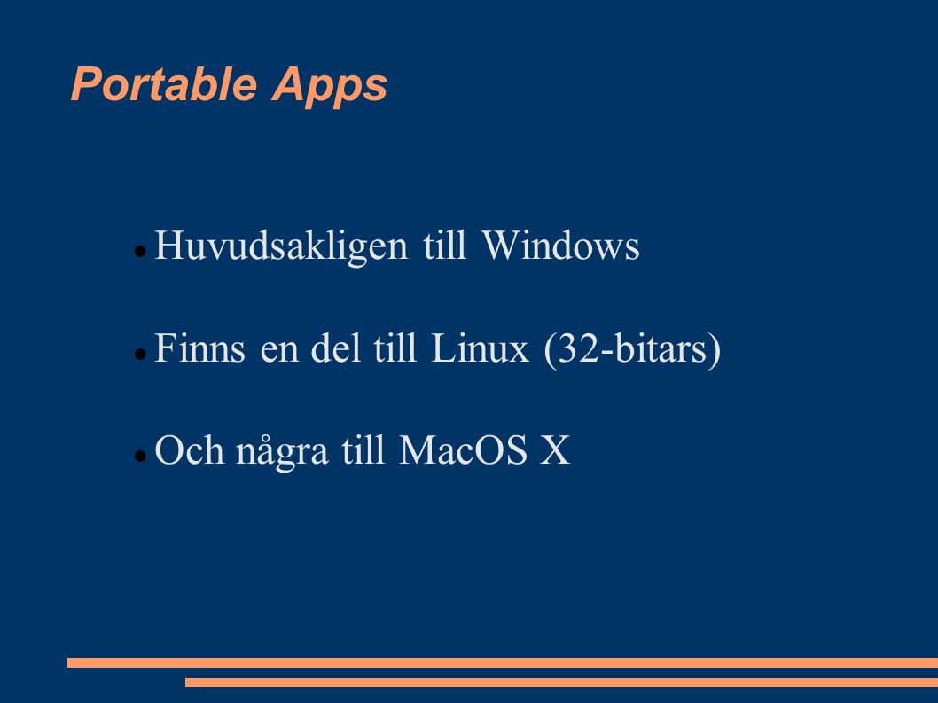 Portable Apps Tre stora menyhanterare –PortableApps (www.portableapps.com) –PendriveApps (www.pendriveapps.com) –LiberKey (www.liberkey.com)