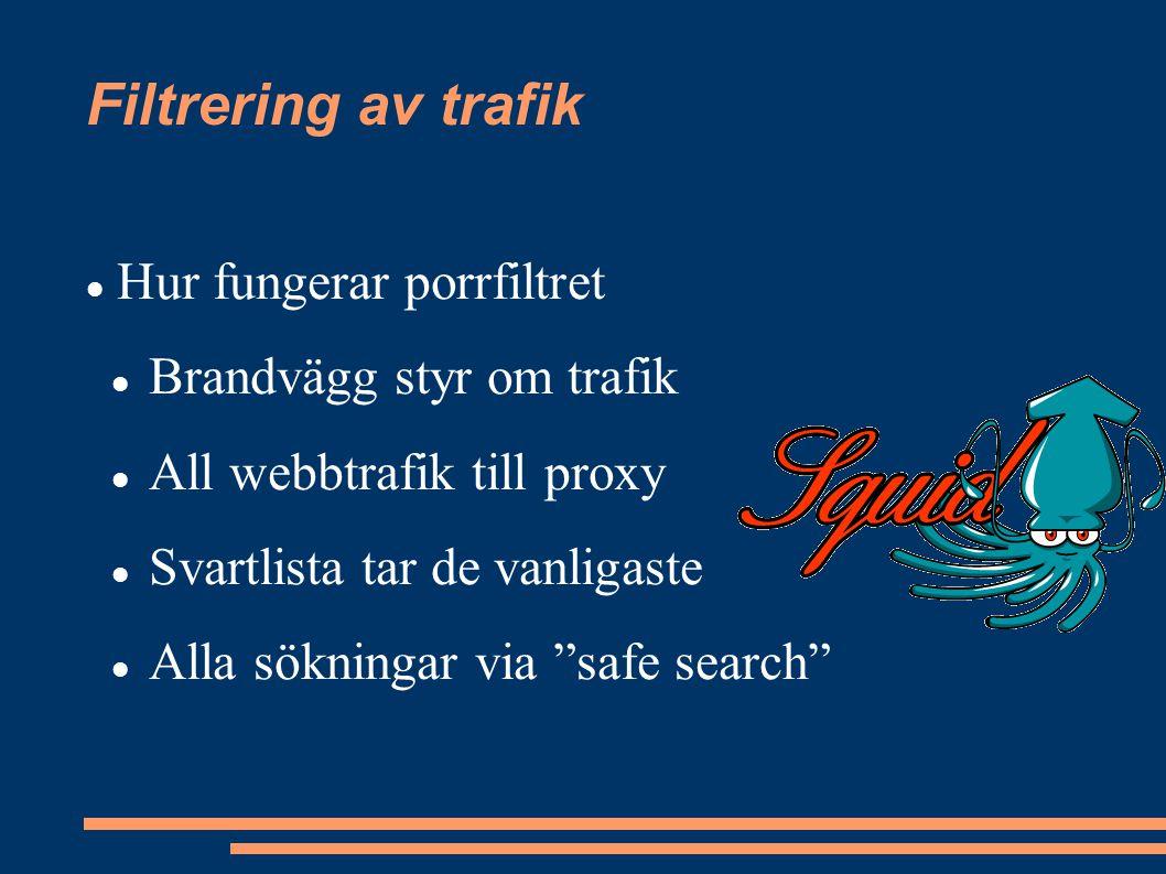 Filtrering av trafik Hur fungerar porrfiltret Brandvägg styr om trafik All webbtrafik till proxy Svartlista tar de vanligaste Alla sökningar via safe search