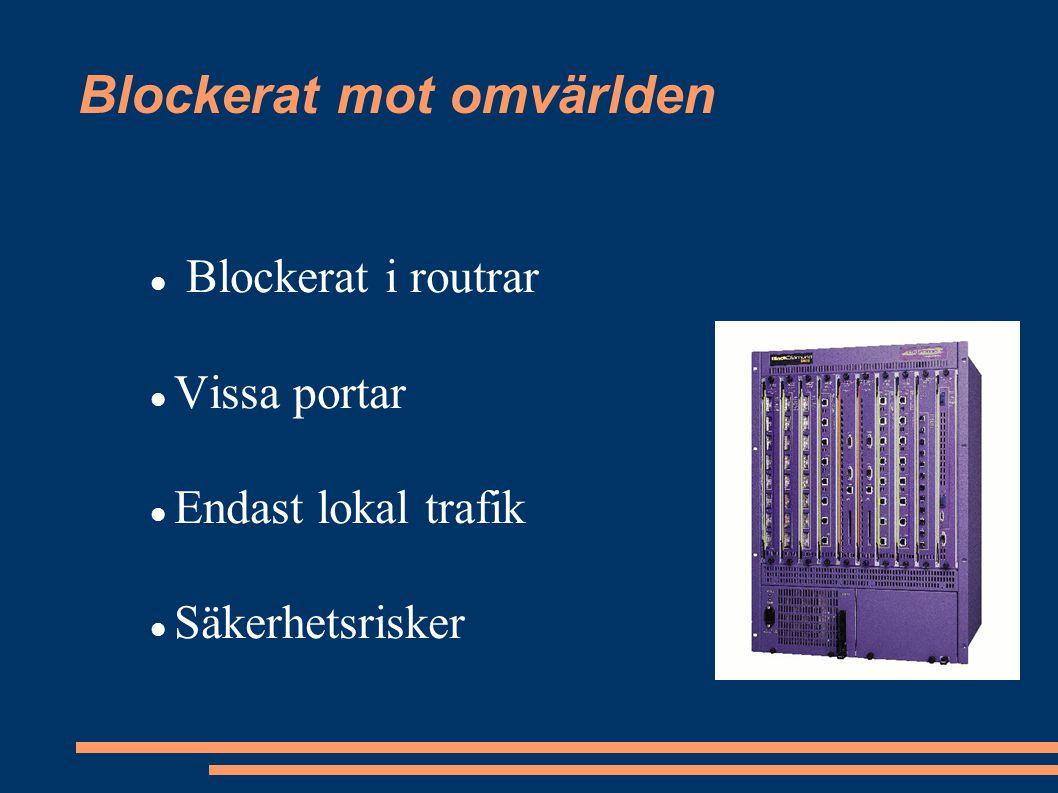 Blockerat mot omvärlden Peer-2-peer Inte 100% Känner igen trafikmönster Skickar unreachable + RESET åt båda håll Kan vitlista IPnummer
