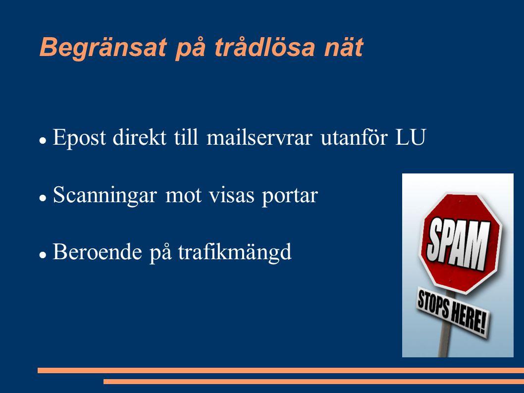 Begränsat på trådlösa nät Epost direkt till mailservrar utanför LU Scanningar mot visas portar Beroende på trafikmängd