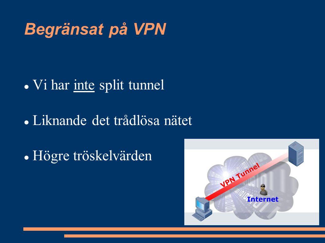 Begränsat på VPN Vi har inte split tunnel Liknande det trådlösa nätet Högre tröskelvärden