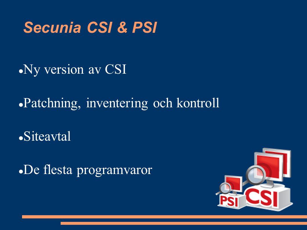 Secunia CSI & PSI Ny version av CSI Patchning, inventering och kontroll Siteavtal De flesta programvaror