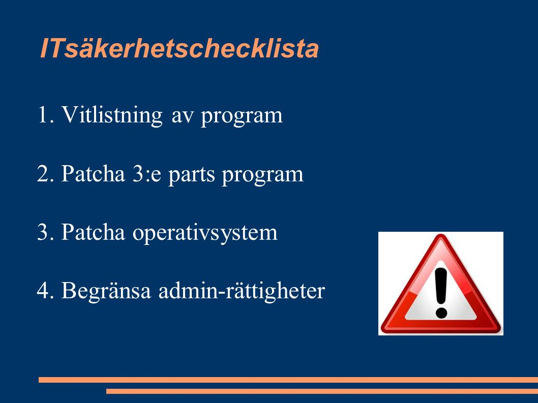 1. Vitlistning av program 2. Patcha 3:e parts program 3. Patcha operativsystem 4. Begränsa admin-rättigheter