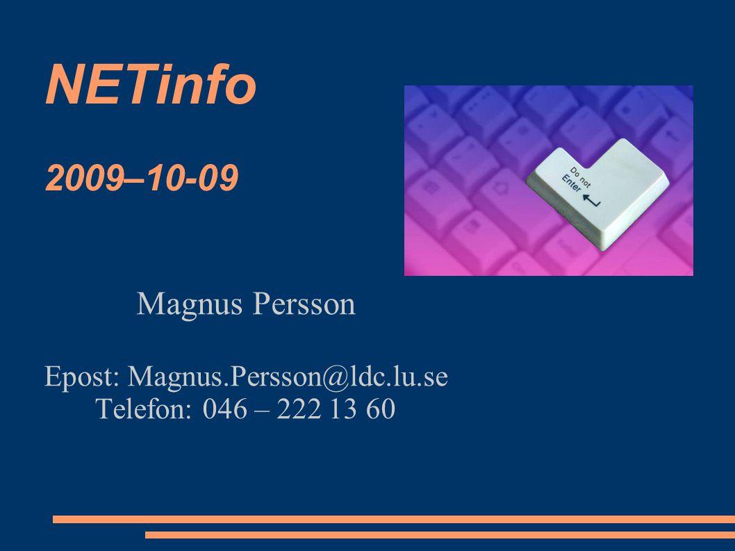 NETinfo 2009–10-09 Magnus Persson Epost: Magnus.Persson@ldc.lu.se Telefon: 046 – 222 13 60