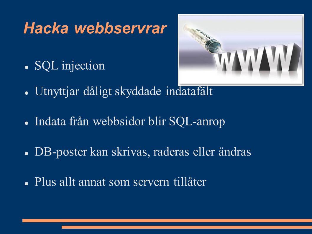 SQL injection Utnyttjar dåligt skyddade indatafält Indata från webbsidor blir SQL-anrop DB-poster kan skrivas, raderas eller ändras Plus allt annat som servern tillåter