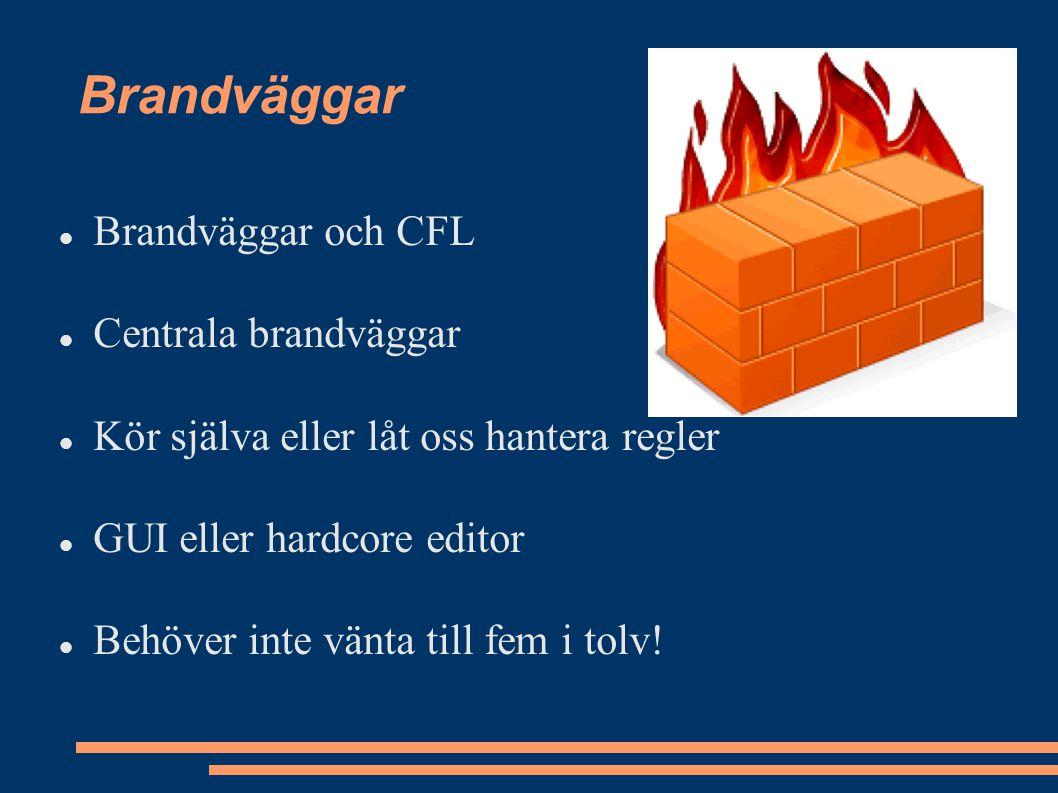 Brandväggar Brandväggar och CFL Centrala brandväggar Kör själva eller låt oss hantera regler GUI eller hardcore editor Behöver inte vänta till fem i tolv!